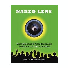 Naked Lens: Video Blogging & Video Journaling to Reclaim the You in Youtube - Carte in engleza