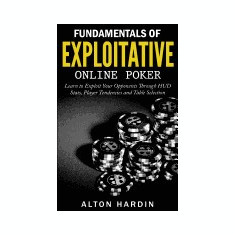 Fundamentals of Exploitative Online Poker: Learn to Exploit Your Opponents Through HUD STATS, Player Tendencies and Table Selection - Carte in engleza
