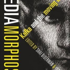 Mediamorphosis: Kafka and the Moving Image - Carte in engleza