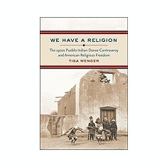 We Have a Religion: The 1920s Pueblo Indian Dance Controversy and American Religious Freedom - Carte in engleza