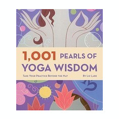 1, 001 Pearls of Yoga Wisdom: Take Your Practice Beyond the Mat - Carte in engleza