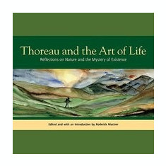 Thoreau and the Art of Life: Reflections on Nature and the Mystery of Existence - Carte in engleza