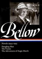 Bellow Novels 1944-1953: Dangling Man/The Victim/The Adventures of Augie March foto mare