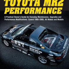 Toyota MR2 Performance Hp1553: A Practical Owner's Guide for Everyday Maintenance, Upgrades andPerformance Modifications. Covers 1985-2005, All Makes - Carte in engleza