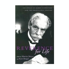 Reverence for Life: The Ethics of Albert Schweitzer for the Twenty-First Century - Carte in engleza