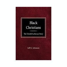 Black Christians: The Untold Lutheran Story - Carte in engleza