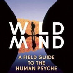 Wild Mind: A Field Guide to the Human Psyche - Carte in engleza