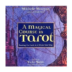 A Magical Course in Tarot: Reading the Cards in a Whole New Way - Carte ezoterism