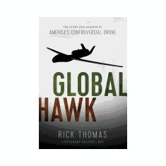 Global Hawk: The Story and Shadow of America's Controversial Drone - Carte in engleza