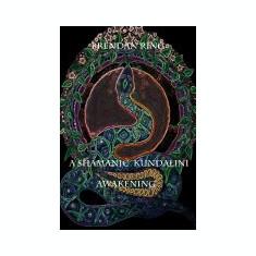 A Shamanic Kundalini Awakening - Carte in engleza