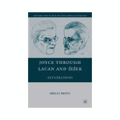 Joyce Through Lacan and Zizek: Explorations - Carte in engleza