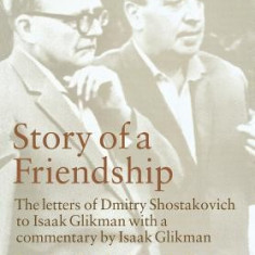 Story of a Friendship: The Letters of Dmitry Shostakovich to Isaak Glikman, 1941-1970