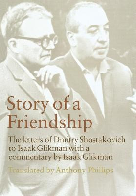 Story of a Friendship: The Letters of Dmitry Shostakovich to Isaak Glikman, 1941-1970 foto