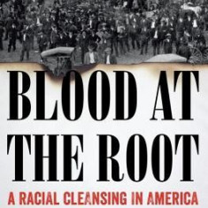 Blood at the Root: A Racial Cleansing in America - Carte in engleza