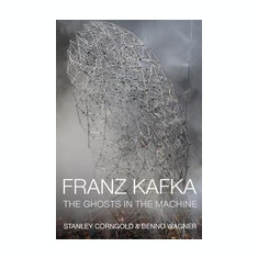 Franz Kafka: The Ghosts in the Machine - Carte in engleza