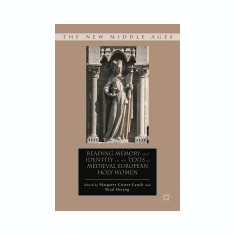 Reading Memory and Identity in the Texts of Medieval European Holy Women - Carte in engleza