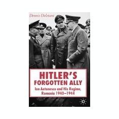 Hitler's Forgotten Ally: Ion Antonescu and His Regime, Romania, 1940-44 - Carte in engleza