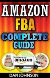 Amazon Fba: Complete Guide: Make Money Online with Amazon Fba: The Fulfillment by Amazon Bible: Best Amazon Selling Secrets Reveal