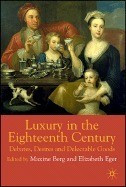 Luxury in the Eighteenth Century: Debates, Desires and Delectable Goods