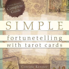 Simple Fortunetelling with Tarot Cards: Corrine Kenner's Complete Guide - Carte ezoterism