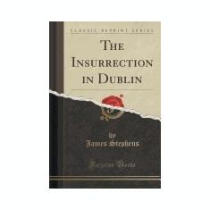 The Insurrection in Dublin (Classic Reprint) - Carte in engleza