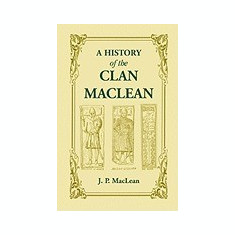 A History of the Clan MacLean from Its First Settlement at Duard Castle, in the Isle of Mull, to the Present Period, Including a Genealogical Accoun - Carte in engleza