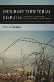 Enduring Territorial Disputes: Strategies of Bargaining, Coercive Diplomacy, & Settlement