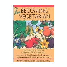 The New Becoming Vegetarian: The Essential Guide to a Healthy Vegetarian Diet - Carte in engleza