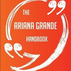 The Ariana Grande Handbook - Everything You Need to Know about Ariana Grande - Carte in engleza