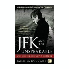 JFK and the Unspeakable: Why He Died and Why It Matters - Carte in engleza