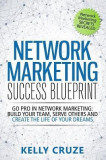 Network Marketing Success Blueprint: Go Pro in Network Marketing: Build Your Team, Serve Others and Create the Life of Your Dreams