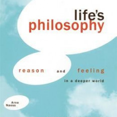 Life's Philosophy: Reason and Feeling in a Deeper World - Carte in engleza