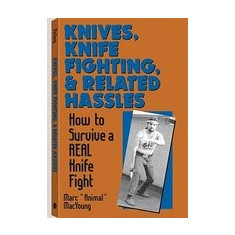 Knives, Knife Fighting, and Related Hassles: How to Survive a Real Knife Fight - Carte in engleza