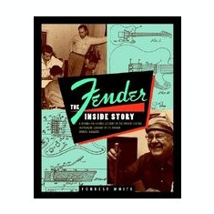 Fender: The Inside Story - Carte in engleza
