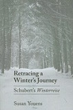 Retracing a Winter's Journey: Schubert's Winterreise