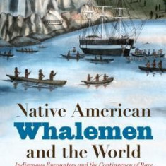 Native American Whalemen and the World: Indigenous Encounters and the Contingency of Race - Carte in engleza