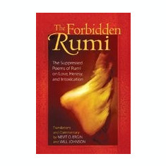The Forbidden Rumi: The Suppressed Poems of Rumi on Love, Heresy, and Intoxication - Carte in engleza