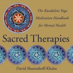 Sacred Therapies: The Kundalini Yoga Meditation Handbook for Mental Health - Carte in engleza
