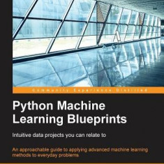 Python Machine Learning Blueprints - Carte in engleza