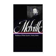 Melville: Redburn, White-Jacket, Moby-Dick