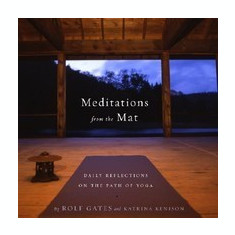Meditations from the Mat: Daily Reflections on the Path of Yoga - Carte in engleza