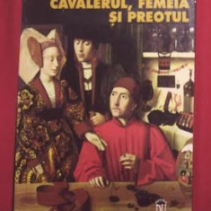Cavalerul, femeia si preotul : (casatoria in Franta feudala) / Georges Duby - Istorie