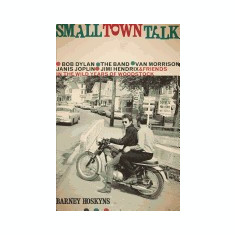 Small Town Talk: Bob Dylan, the Band, Van Morrison, Janis Joplin, Jimi Hendrix and Friends in the Wild Years of Woodstock - Carte in engleza