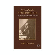 Virginia Woolf, Modernity and History: Constellations with Walter Benjamin - Carte in engleza