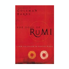 The Soul of Rumi: A New Collection of Ecstatic Poems - Carte in engleza