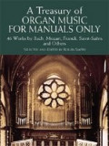 A Treasury of Organ Music for Manuals Only: 46 Works by Bach, Mozart, Franck, Saint-Saens and Others