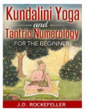 Kundalini Yoga and Tantric Numerology for the Beginner