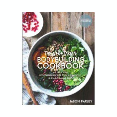 The Vegetarian Bodybuilding Cookbook: 100 Delicious Vegetarian Recipes to Build Muscle, Burn Fat & Save Time - Carte in engleza