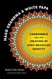 Nago Grandma and White Papa: Candomble and the Creation of Afro-Brazilian Identity