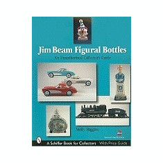 Jim Beam Figural Bottles: An Unauthorized Collector's Guide - Carte in engleza